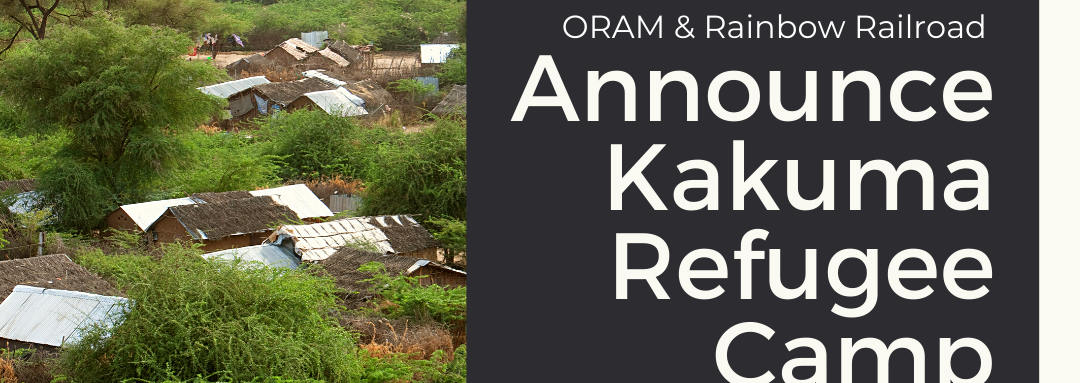 ORAM and Rainbow Railroad Announce Kakuma Refugee Camp Research Project