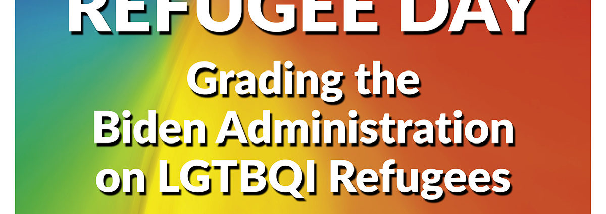 World Refugee Day – Grading the Biden Administration on LGTBQI Refugees